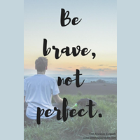 Be Brave Not Perfect